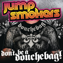 Don't Be a Douchebag/Jump Smokers