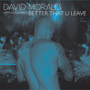 Better That U Leave feat.Lea-Lorién/David Morales