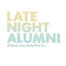 Of Birds, Bees, Butterflies, Etc.../Late Night Alumni