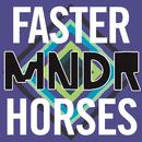Faster Horses/MNDR