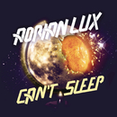 Cant Sleep/Adrian Lux
