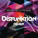 Do It to the Music (Disfunktion Remix)/Raw Silk
