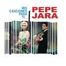 Mis Canciones para Ti.../Pepe Jara