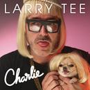 Charlie! feat.Charlie Le Mindu/Larry Tee