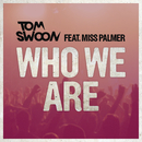 Who We Are feat.Miss Palmer/Tom Swoon