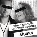 Stalker feat.Tamra Keenan/Steve Smooth