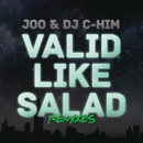 Valid Like Salad (Remixes)/Joo & DJ C-Him