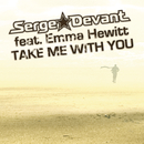Take Me With You feat.Emma Hewitt/Serge Devant