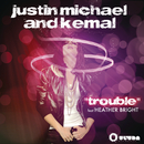 Trouble feat.Heather Bright/Justin Michael