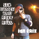 Sex, Dance and Rock & Roll (Lose It)/Ian Erix