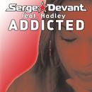 Addicted (Stephan Luke Remix) feat.Hadley/Serge Devant