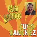 Para Ardidos/Cuco Sánchez
