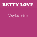 Vigyázz rám/Betty Love