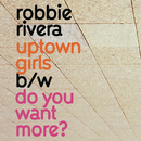 Uptown Girls / Do You Want More/Robbie Rivera