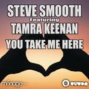 You Take Me Here feat.Tamra Keenan/Steve Smooth