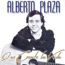 Que Cante La Vida/Alberto Plaza