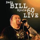 Bill 60 Live/Déak Bill Gyula