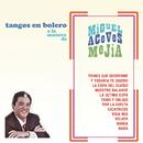 Tangos en Bolero a la Manera de Miguel Aceves Mejía/Miguel Aceves Mejía