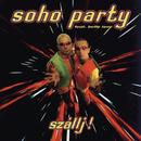 Szállj!/Soho Party