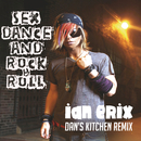 Sex, Dance and Rock & Roll (Lose It) [Dan's Kitchen Remix]/Ian Erix