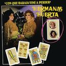 Con Qué Baraja Vine a Perder/Hermanas Huerta