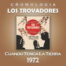 Los Trovadores Cronología - Cuando Tenga la Tierra (1972)/Los Trovadores