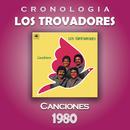 Los Trovadores Cronología - Canciones (1980)/Los Trovadores