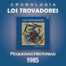 Los Trovadores Cronología - Pequeñas Historias (1985)/Los Trovadores