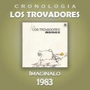 Los Trovadores Cronología - Imagínalo (1983)/Los Trovadores