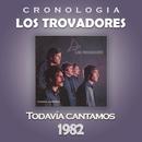 Los Trovadores Cronología - Todavía Cantamos (1982)/Los Trovadores