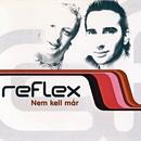 Nem Kell Már/Reflex