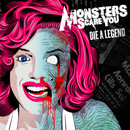 Die a Legend/Monsters Scare You