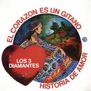 El Corazón es Es Un Gitano / Historia de Amor/Los Tres Diamantes