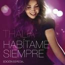 Habítame Siempre Edición Especial/Thalía