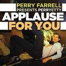 Applause For You/Perry Farrell Presents Perryetty