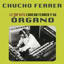 12 Top Hits Chucho Ferrer y su Órgano/Chucho Ferrer