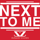 Next to Me/Vázquez Sounds