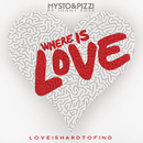 Where Is Love (Love Is Hard To Find) feat.Jonny Rose/Mysto & Pizzi