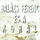 Balázs Ferenc és a Korál/Balázs Ferenc és a Korál