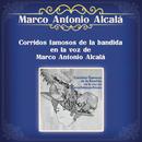 Corridos Famosos de la Bandida, en la Voz de Marco Antonio Alcalá/Marco Antonio Alcalá