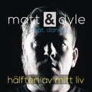Hälften av mitt liv feat.Daniel J/Matt & Dyle
