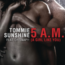 5 AM (A Girl Like You) feat.Oh Snap!/Tommie Sunshine