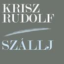 Szállj/Rudolf Krisz