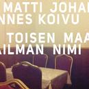 Toisen maailman nimi/Matti Johannes Koivu