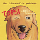 Topsi ja tohtori Koirasson/Matti Johannes Koivu ystävineen