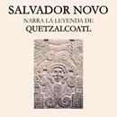 Salvador Novo, Narra la Leyenda de Quetzalcóatl/Salvador Novo