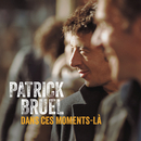 Dans ces moments là (Radio Edit)/Patrick Bruel