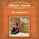 Mi Compañera/Gilberto Puente