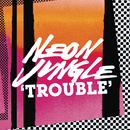 Trouble Remixes/Neon Jungle