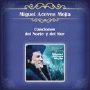 Canciones del Norte y del Sur/Miguel Aceves Mejía